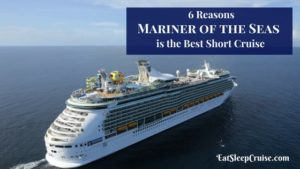 6 Reasons Mariner of the Seas is the Best Short Cruise