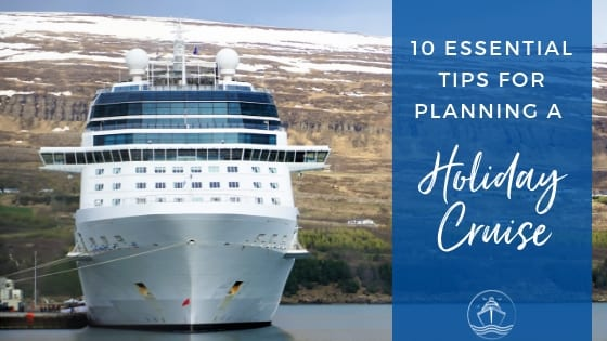 10 Essential Tips for Planning a Holiday Cruise