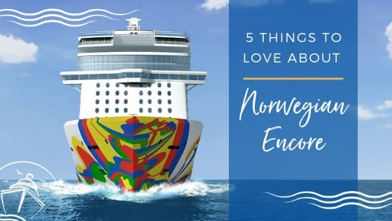 5 Things to Love About Norwegian Encore Feature