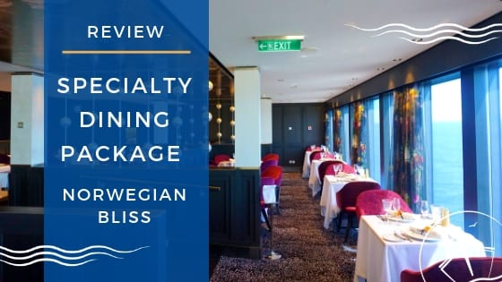 Norwegian Bliss Specialty Dining Package Review