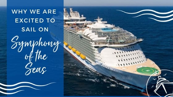 Why We Are Excited to Sail on Symphony of the Seas
