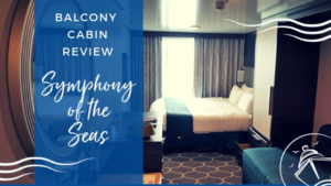 Symphony of the Seas Balcony Cabin Review