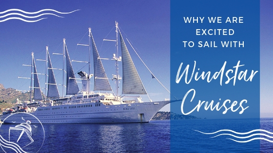 Why We Are Excited to Sail on Windstar Cruises