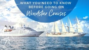 What You Need to Know Before Goin on Windstar Cruises