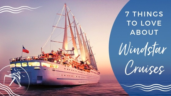 The 7 Things to Love About Windstar Cruises