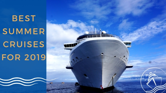 Best Summer Cruises 2019