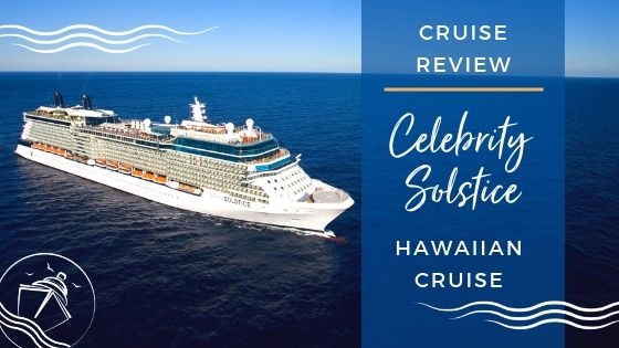 Celebrity Solstice Hawaii Cruise Review