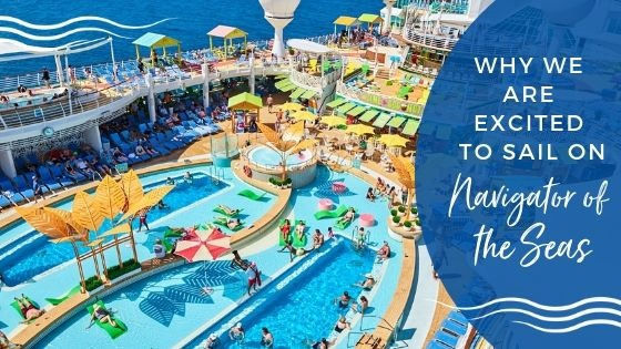 Why We Are Excited to Sail on Navigator of the Seas