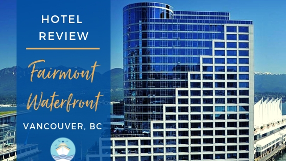 Fairmont Waterfront Hotel Review in Vancouver