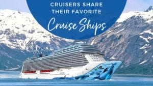 Cruisers Share Their Favorite Cruise Ships